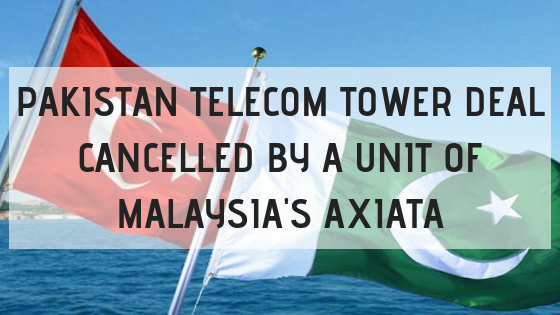 PAKISTAN TELECOM TOWER DEAL CANCELLED BY A UNIT OF MALAYSIA'S AXIATA.png